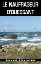 Couverture du livre « Le naufrageur d'ouessant » de Bariou Christelle aux éditions Ouest & Cie
