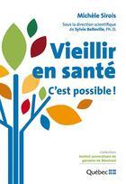 Couverture du livre « Vieillir en santé ; c'est possible ! » de Michele Sirois et Sylvie Belleville aux éditions Ciuss