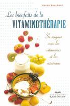 Couverture du livre « Les bienfaits de la vitaminothérapie ; se soigner avec les vitamines et les minéraux » de Maude Bouchard aux éditions Quebecor