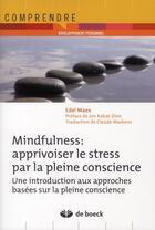 Couverture du livre « Mindfulness : apprivoiser le stress par la pleine conscience un programme d'entraînement en 8 semaines (2e édition) » de Edel Maex aux éditions De Boeck Superieur
