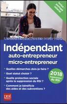Couverture du livre « Indépendant, auto-entrepreneur, EIRL, micro-entrepreneur 2018 » de Benoit Serio et Dominique Serio aux éditions Prat