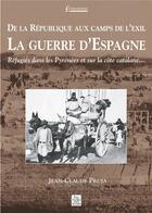 Couverture du livre « De la république aux camps de l'exil, la guerre d'Espagne ; réfugiés dans les pyrénées et sur la côte catalane... » de  aux éditions Editions Sutton