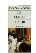 Couverture du livre « Malin Plaisir (Le) » de Cadoux Jean-Noel aux éditions Arlea