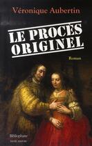 Couverture du livre « Le procès originel » de Veronique Aubertin aux éditions Bibliophane-daniel Radford