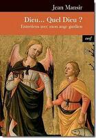 Couverture du livre « Dieu... quel Dieu ? entretiens avec mon ange gardien » de Jean Mansir aux éditions Cerf