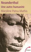 Couverture du livre « Néanderthal, une autre humanité » de Marylene Patou-Mathis aux éditions Perrin