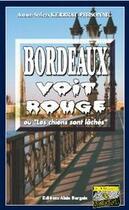 Couverture du livre « Bordeaux voit rouge ; ou