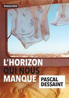 Couverture du livre « L'horizon qui nous manque » de Pascal Dessaint aux éditions Rivages