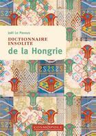 Couverture du livre « Dictionnaire insolite de la Hongrie » de Joel Le Pavous aux éditions Cosmopole