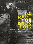 Couverture du livre « La race tue deux fois ; une histoire des crimes racistes (1970-2000) » de Rachida Brahim aux éditions Syllepse