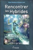 Couverture du livre « Rencontrer les hybrides ; la vie et la mission d'ambassadeurs E.T. sur terre » de Miguel Mendonca et Barbara Lamb aux éditions Ariane