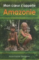 Couverture du livre « Mon coeur s'appelle Amazonie » de Anne-Sophie Tiberghien aux éditions Pages Du Monde