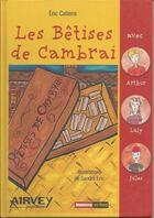 Couverture du livre « Les bêtises de Cambrai » de Eric Callens aux éditions Airvey