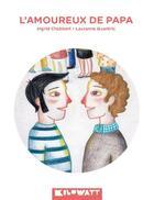 Couverture du livre « L'amoureux de papa » de Ingrid Chabbert et Lauranne Quentric aux éditions Kilowatt