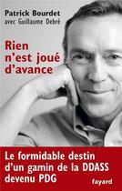 Couverture du livre « Rien n'est joué d'avance » de Guillaume Debre et Patrick Bourdet aux éditions Fayard