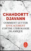Couverture du livre « Comment lutter efficacement contre l'idéologie islamique » de Chahdortt Djavann aux éditions Lgf