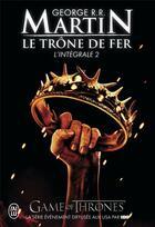Couverture du livre « Le trône de fer ; INTEGRALE VOL.2 » de George R. R. Martin aux éditions J'ai Lu