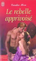 Couverture du livre « Le Rebelle Apprivoise » de Candice Hern aux éditions J'ai Lu