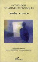 Couverture du livre « Anthologie de nouvelles slovaques ; derrière la cloison » de Foussereau S./Lukovi aux éditions Harmattan