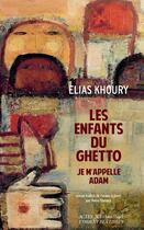 Couverture du livre « Les enfants du ghetto ; je m'appelle Adam » de Elias Khoury aux éditions Actes Sud