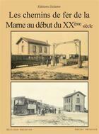 Couverture du livre « Les chemins de fer de la Marne au début du XXe siecle » de Daniel Delattre aux éditions Delattre
