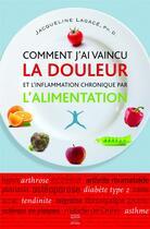 Couverture du livre « Comment j'ai vaincu la douleur et l'inflammation chronique par l'alimentation » de Jacqueline Lagace aux éditions Thierry Souccar