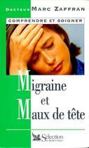 Couverture du livre « La Migraine Et Les Maux De Tete » de Marc Zaffran aux éditions Selection Du Reader's Digest