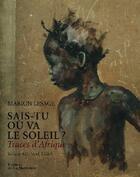 Couverture du livre « Sais-tu où va le soleil ? traces d'Afrique » de Marion Lesage et Kouam Tawa aux éditions La Martiniere