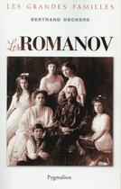 Couverture du livre « Les Romanov ; les grandes familles » de Bertrand Deckers aux éditions Pygmalion