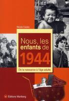 Couverture du livre « Nous, les enfants de 1944 ; de la naissance à l'âge adulte » de Nicole Cazes aux éditions Wartberg