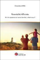 Couverture du livre « Parentalité affirmée ; et si le capitaine du navire familial, c'était vous ? » de Charlotte Uvira aux éditions Chapitre.com