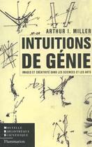 Couverture du livre « Intuitions de genie ; images et creativite dans les sciences et les arts » de Arthur Miller aux éditions Flammarion