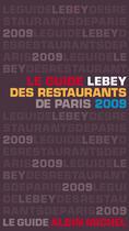 Couverture du livre « Le guide Lebey des restaurants de Paris (édition 2009) » de Claude Lebey aux éditions Albin Michel