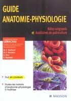 Couverture du livre « Guide Anatomie-Physiologie ; Aides-Soignants Et Auxiliaires De Puericulture » de Collectif aux éditions Elsevier-masson