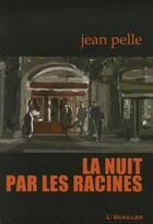 Couverture du livre « Nuit par les racines » de Jean Pelle aux éditions L'ecailler Du Sud