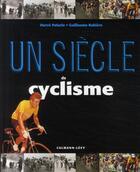 Couverture du livre « Un siècle de cyclisme (édition 2009) » de Herve Paturle et Guillaume Rebiere aux éditions Calmann-levy