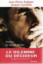 Couverture du livre « Le dilemme du décideur ; éthique ou efficacité ? » de Jacques Lecaillon et Jean-Pierre Audoyer aux éditions Salvator
