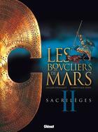 Couverture du livre « Les boucliers de Mars t.2 ; sacrilèges » de Christian Gine et Gilles Chaillet aux éditions Glenat