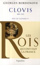Couverture du livre « Clovis 481-511 ; père de Clotaire Ier » de Georges Bordonove aux éditions Pygmalion