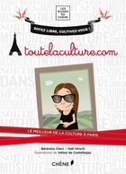Couverture du livre « Toutelaculture.com ; le meilleur de la culture à Paris » de Berenice Clerc et Yael Hirsch aux éditions Chene