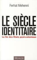 Couverture du livre « Le siècle identitaire ; la fin des Etats post-coloniaux » de Ferhat Mehenni aux éditions Michalon