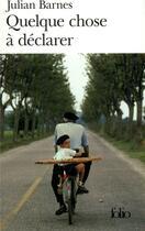 Couverture du livre « Quelque chose à déclarer » de Julian Barnes aux éditions Gallimard