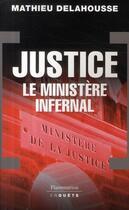 Couverture du livre « Justice ; le ministère infernal » de Mathieu Delahousse aux éditions Flammarion