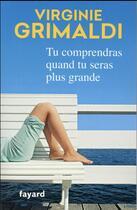 Couverture du livre « Tu comprendras quand tu seras plus grande » de Virginie Grimaldi aux éditions Fayard