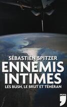 Couverture du livre « Ennemis intimes ; les bush, le brut et téhéran » de Sebastien Spitzer aux éditions Prive