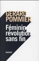 Couverture du livre « Féminin, révolution sans fin » de Gerard Pommier aux éditions Pauvert