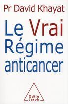 Couverture du livre « Le vrai régime anti-cancer » de David Khayat aux éditions Odile Jacob