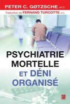 Couverture du livre « Psychiatrie mortelle et déni organisé » de Peter C. Gotzsche aux éditions Presses De L'universite De Laval