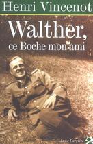 Couverture du livre « Walther ce boche mon ami » de Henri Vincenot aux éditions Anne Carriere