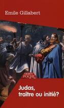Couverture du livre « Judas, traître ou initié ? » de Emile Gillabert aux éditions Dervy